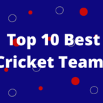 Which Are The Best Cricket Teams in The Entire World? Top 10 Teams