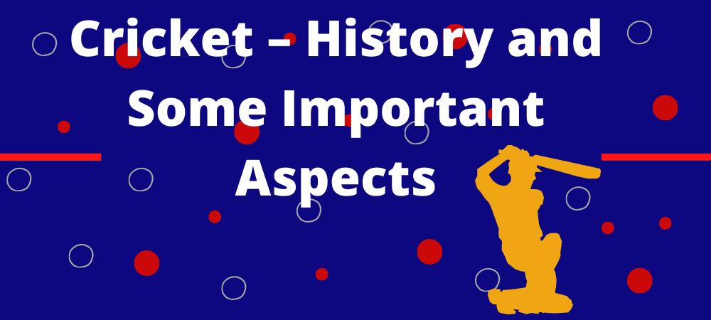 क्रिकेट इतिहास और कुछ महत्वपूर्ण पहलू