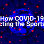 How COVID-19 is Affecting the Sports World