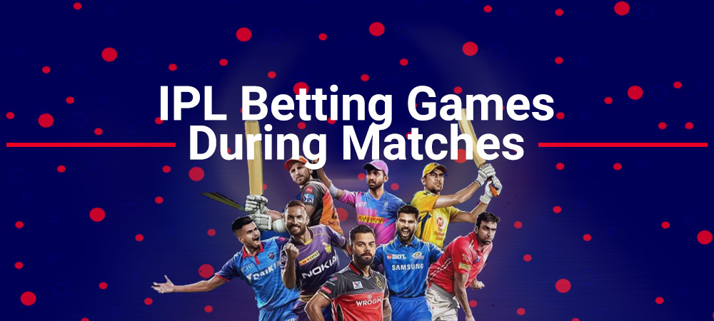 How IPL Betting Games are being Played During Matches?