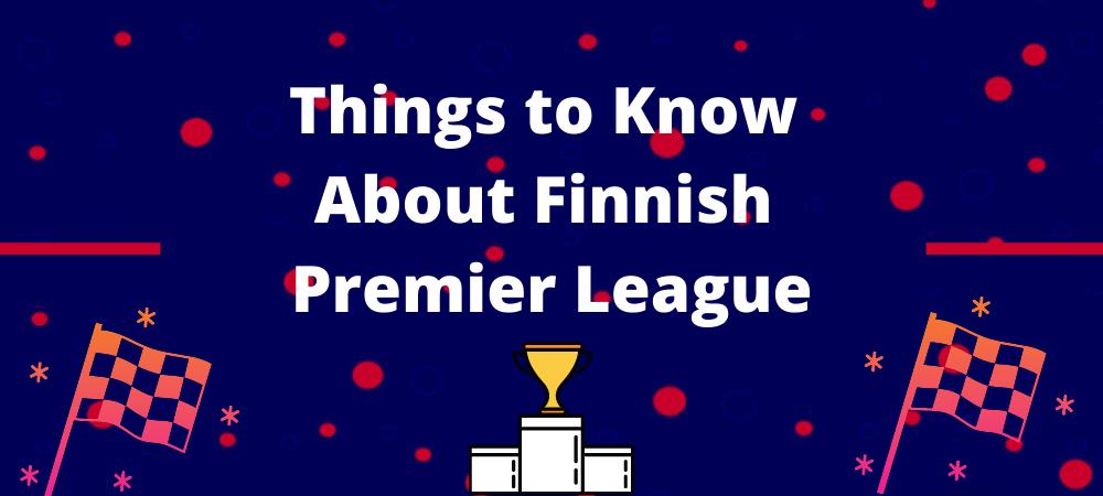 फिनिश प्रीमियर लीग के बारे में बातें जानने के लिए